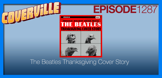 Coverville  1287: The 15th Annual Beatles Thanksgiving Cover Story
