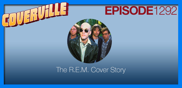 Coverville  1292: The R.E.M. Cover Story