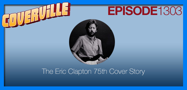Coverville  1303: Eric Clapton Cover Story