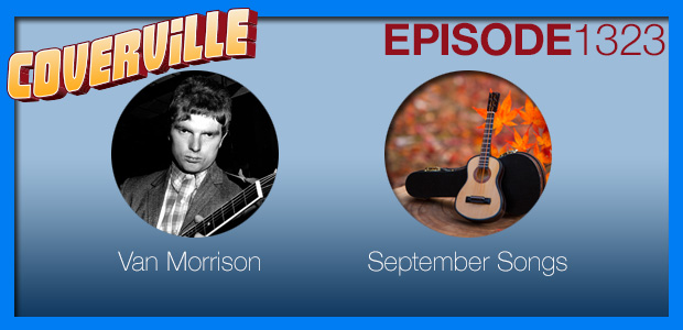 Coverville  1323: Van Morrison Cover Story and September Songs