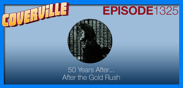 Coverville  1325: 50 Years After…After the Gold Rush (Album Cover)