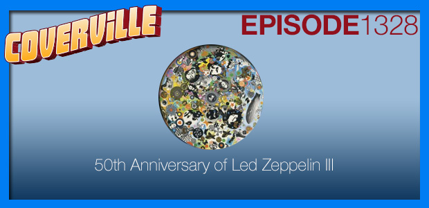 Coverville  1328: 50th Anniversary of Led Zeppelin III