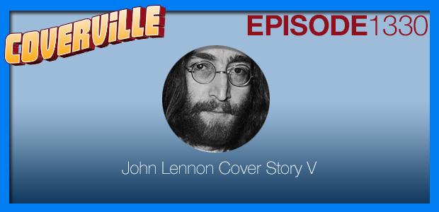 Coverville  1330: John Lennon Cover Story V