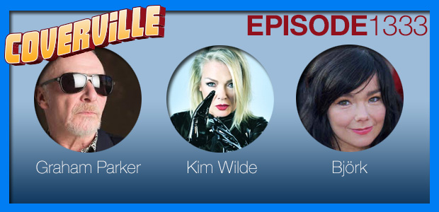 Coverville  1334: Cover Stories for Graham Parker, Kim Wilde and Björk