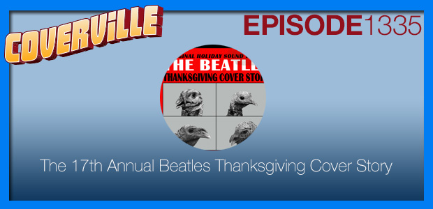 Coverville  1335: The 17th Annual Beatles Thanksgiving Cover Story