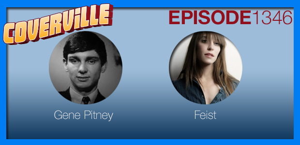 Coverville  1346: Cover Stories for Gene Pitney and Feist