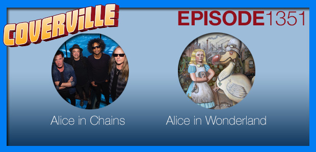 Coverville  1351: Alice In Chains Cover Story and Alice in Wonderland