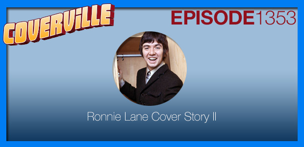 Coverville  1353: Coverville 1353: The Ronnie Lane Cover Story II