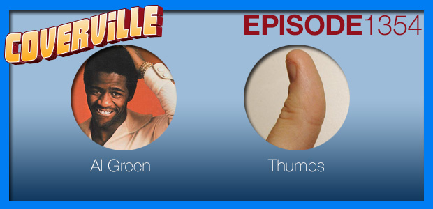 Coverville  1354: The Al Green Cover Story II – Also, Thumbs!