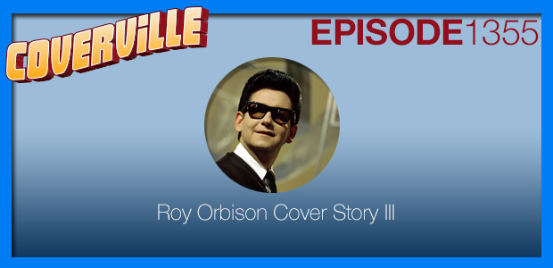 Coverville  1355: The Roy Orbison Cover Story III