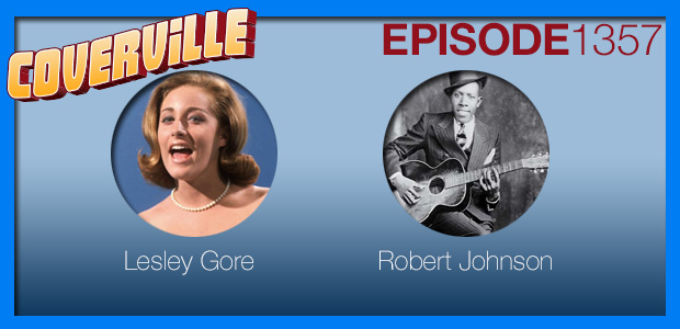 Coverville  1357: Cover Stories for Lesley Gore and Robert Johnson