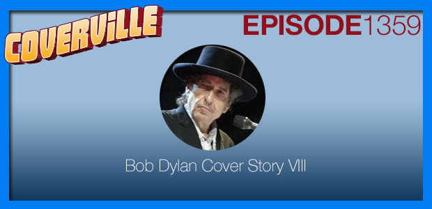 Coverville  1359: The Bob Dylan Cover Story VIII