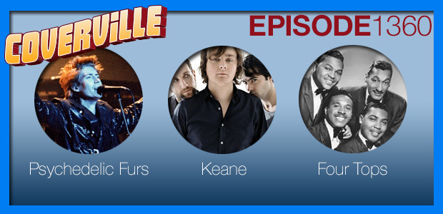 Coverville  1360: Cover Stories for Psychedelic Furs, Keane and the Four Tops