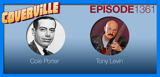 Coverville  1361: Cover Stories for Cole Porter and Tony Levin