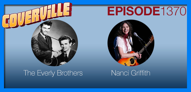 Coverville  1370: Tributes to The Everly Brothers and Nanci Griffith