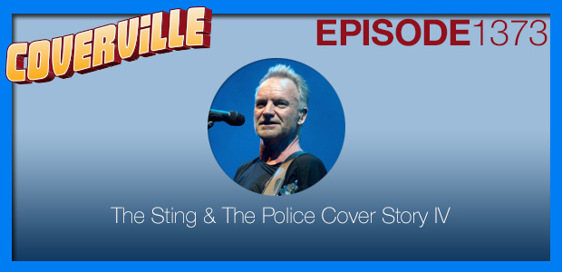 Coverville  1373: The Sting and The Police Cover Story IV